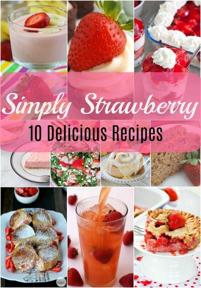 Simply Strawberry – Ten Delicious Strawberry Recipes