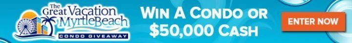 myrtlebeachleaderboard 720x89 - Enter The Great Myrtle Beach Condo or $50,000 Giveaway Contest!